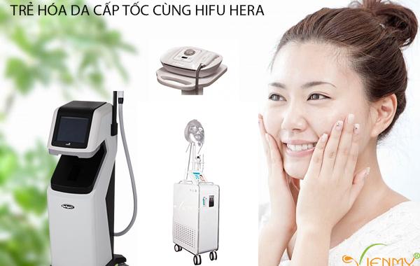 Những Máy thẩm mỹ nào có thể sử dụng cùng Máy HIFU Hera trong liệu trình Trẻ hóa da cấp tốc?